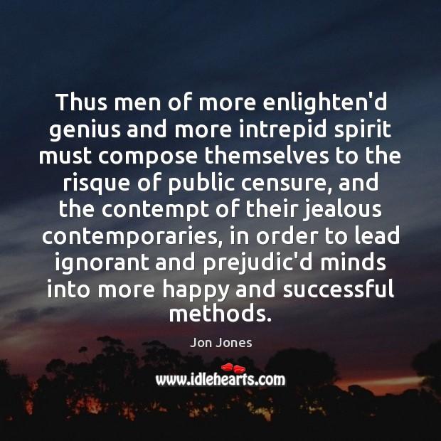 Thus men of more enlighten'd genius and more intrepid spirit must compose Jon Jones Picture Quote