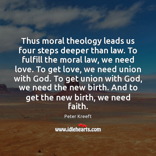 Thus moral theology leads us four steps deeper than law. To fulfill Image