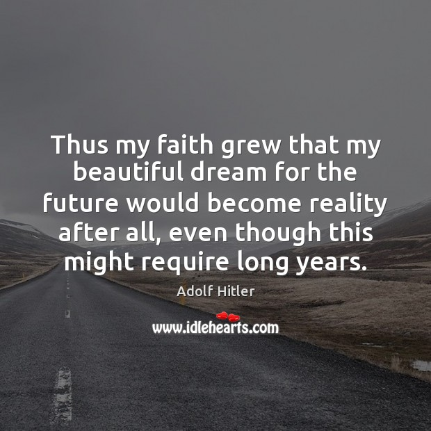 Thus my faith grew that my beautiful dream for the future would Image