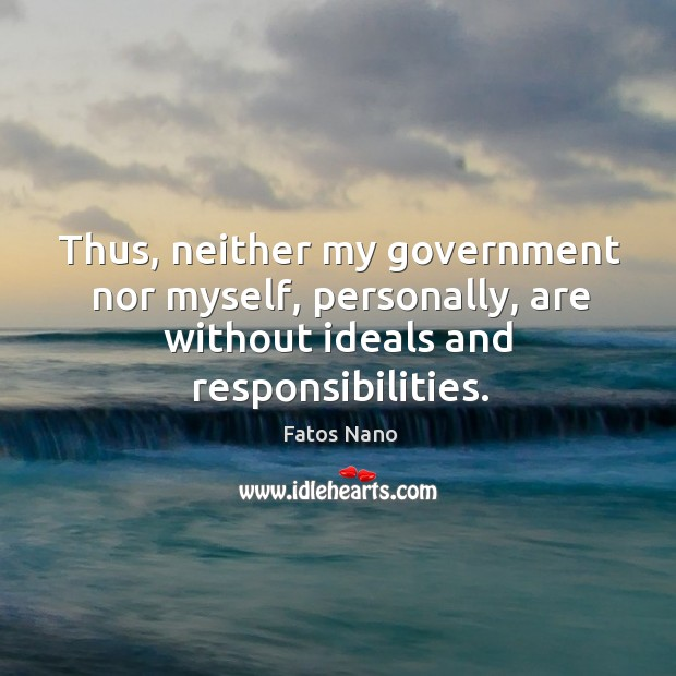 Image, Thus, neither my government nor myself, personally, are without ideals and responsibilities.