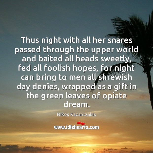 Thus night with all her snares passed through the upper world and Nikos Kazantzakis Picture Quote