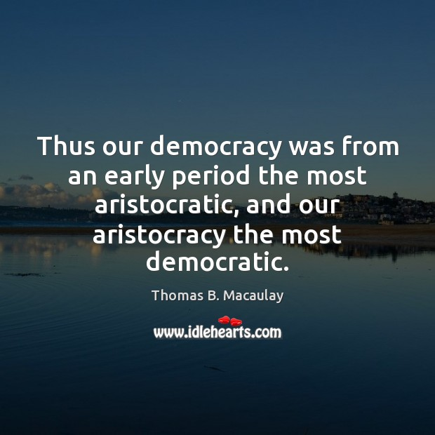Thus our democracy was from an early period the most aristocratic, and Image