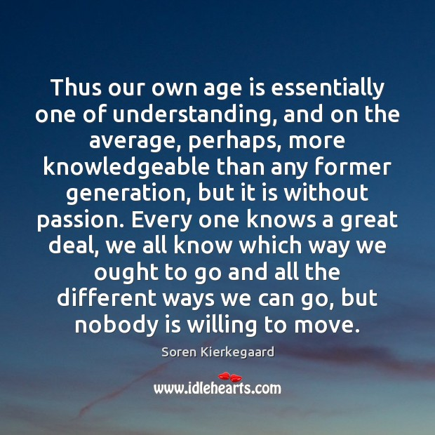 Thus our own age is essentially one of understanding, and on the Image