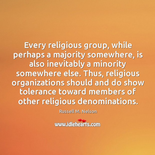 Thus, religious organizations should and do show tolerance toward members of other religious denominations. Image