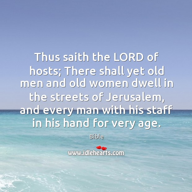Thus saith the lord of hosts; there shall yet old men and old women dwell in the streets of jerusalem Image