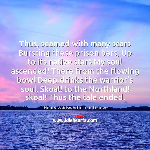 Image, Thus, seamed with many scars Bursting these prison bars, Up to its