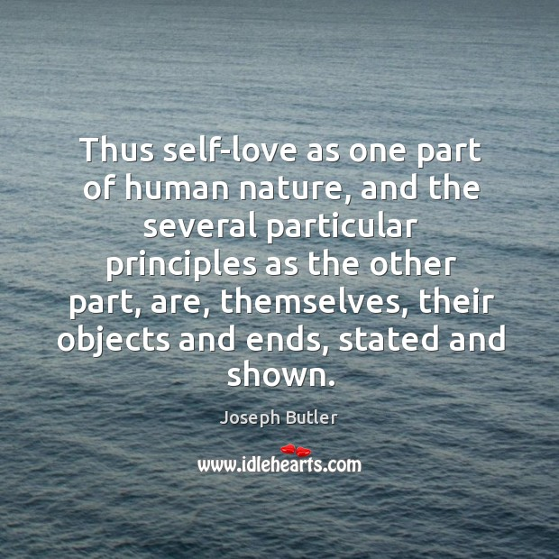 Thus self-love as one part of human nature, and the several particular principles as the other part Joseph Butler Picture Quote