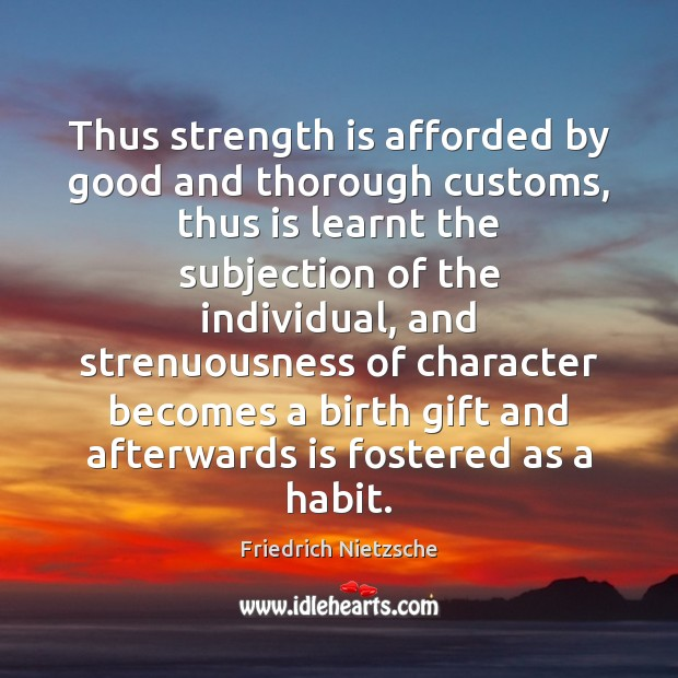 Image, Thus strength is afforded by good and thorough customs, thus is learnt
