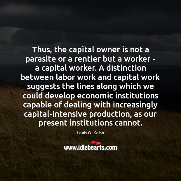 Thus, the capital owner is not a parasite or a rentier but Image