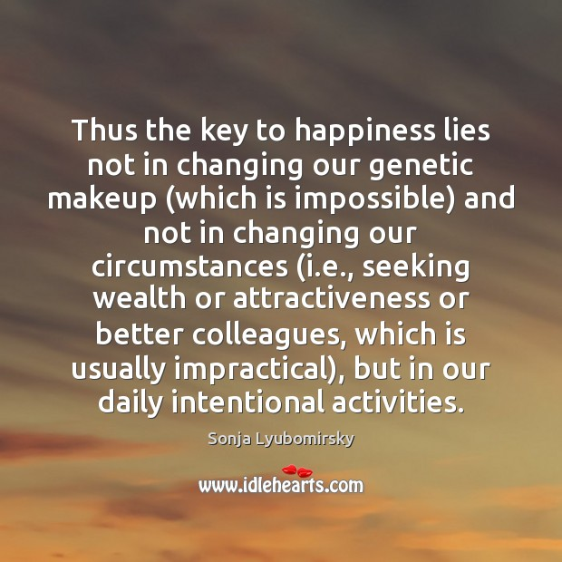 Image, Thus the key to happiness lies not in changing our genetic makeup (