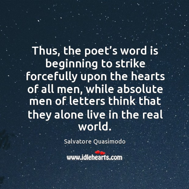 Thus, the poet's word is beginning to strike forcefully upon the hearts of all men Image