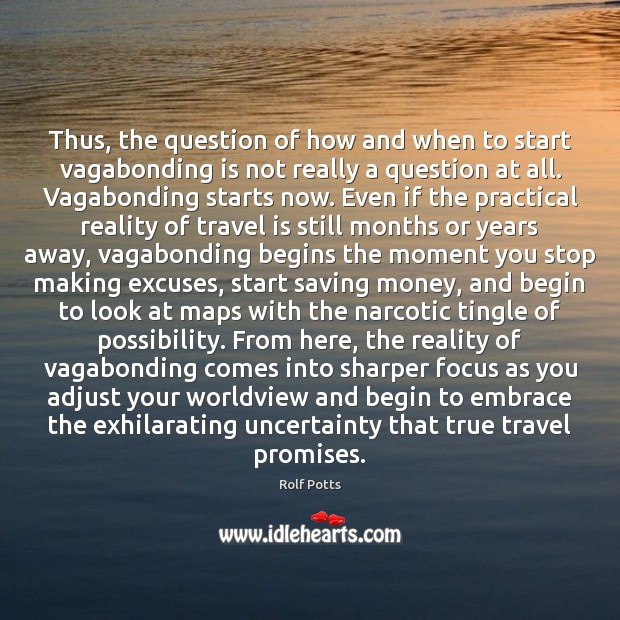 Thus, the question of how and when to start vagabonding is not Rolf Potts Picture Quote
