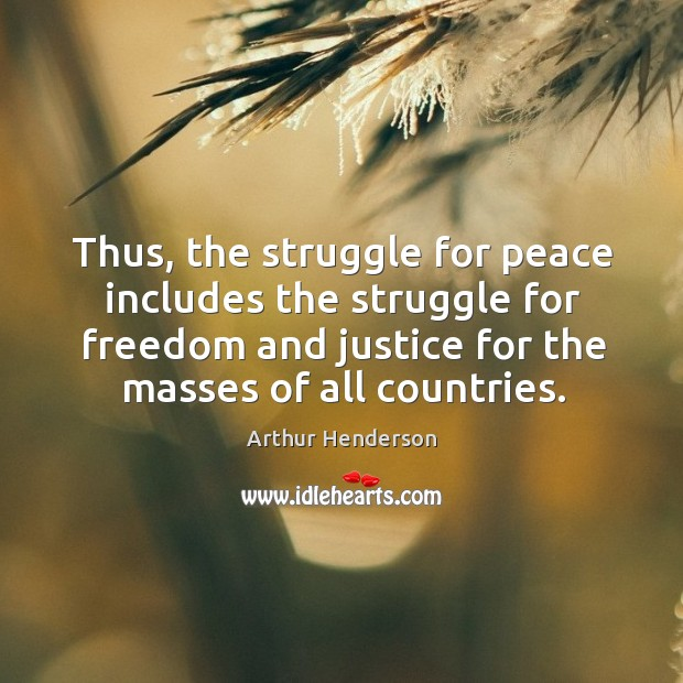 Image, Thus, the struggle for peace includes the struggle for freedom and justice for the masses of all countries.