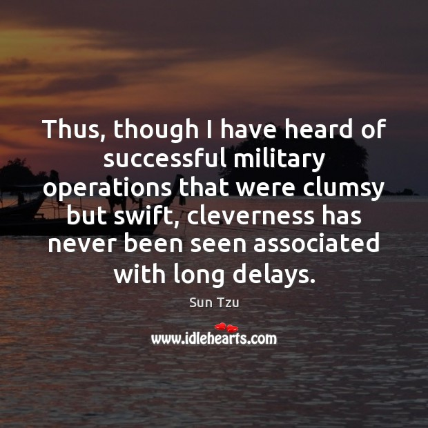 Image, Thus, though I have heard of successful military operations that were clumsy