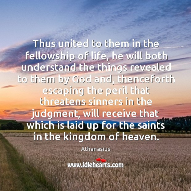 Thus united to them in the fellowship of life, he will both understand the things Image