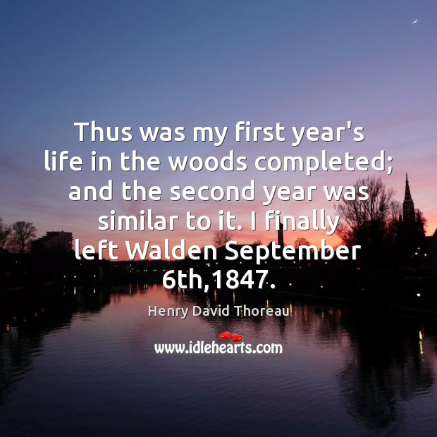 Thus was my first year's life in the woods completed; and the Henry David Thoreau Picture Quote