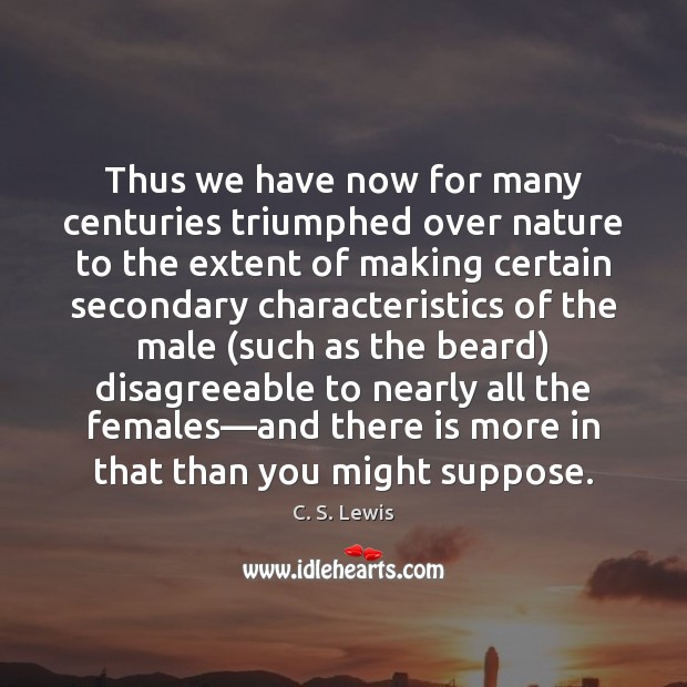 Thus we have now for many centuries triumphed over nature to the Image