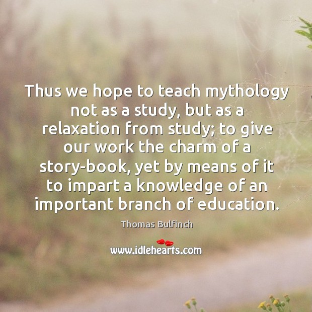 Thus we hope to teach mythology not as a study, but as a relaxation from study Image