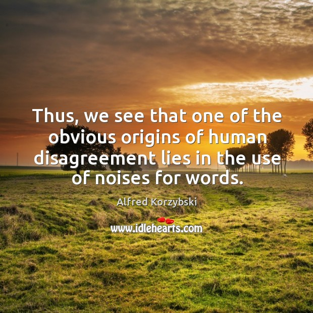 Image, Thus, we see that one of the obvious origins of human disagreement lies in the use of noises for words.