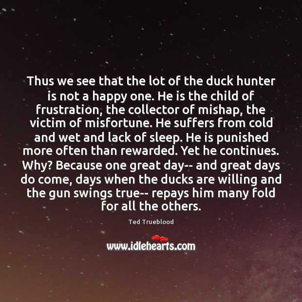Thus we see that the lot of the duck hunter is not Good Day Quotes Image