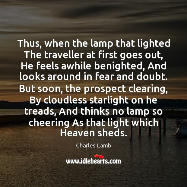 Thus, when the lamp that lighted The traveller at first goes out, Charles Lamb Picture Quote