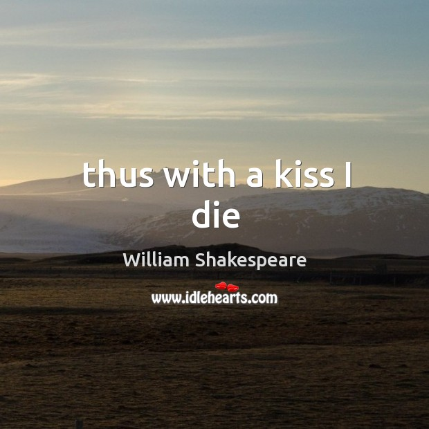 Thus with a kiss I die Image