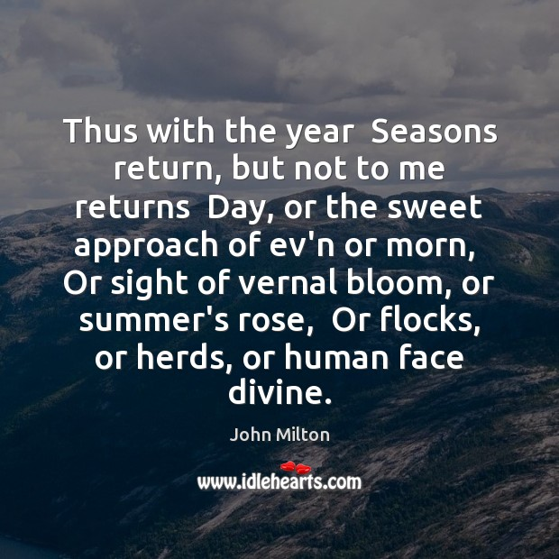 Thus with the year  Seasons return, but not to me returns  Day, John Milton Picture Quote