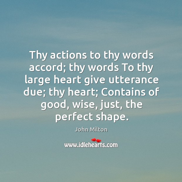 Image, Thy actions to thy words accord; thy words To thy large heart