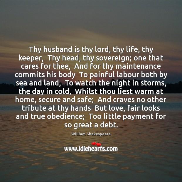 Image, Thy husband is thy lord, thy life, thy keeper,  Thy head, thy
