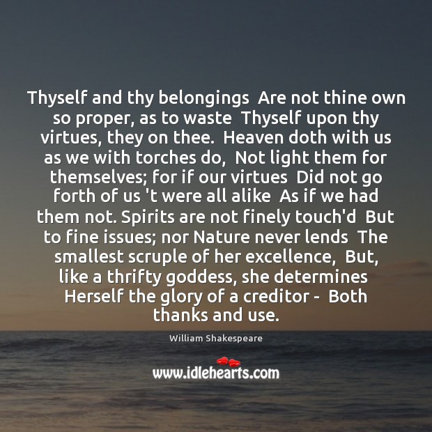 Thyself and thy belongings  Are not thine own so proper, as to Image