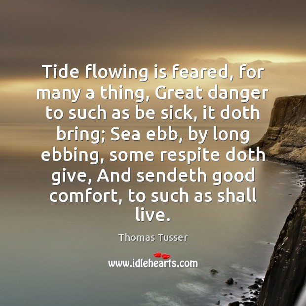 Tide flowing is feared, for many a thing, Great danger to such Thomas Tusser Picture Quote