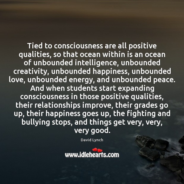 Tied to consciousness are all positive qualities, so that ocean within is David Lynch Picture Quote