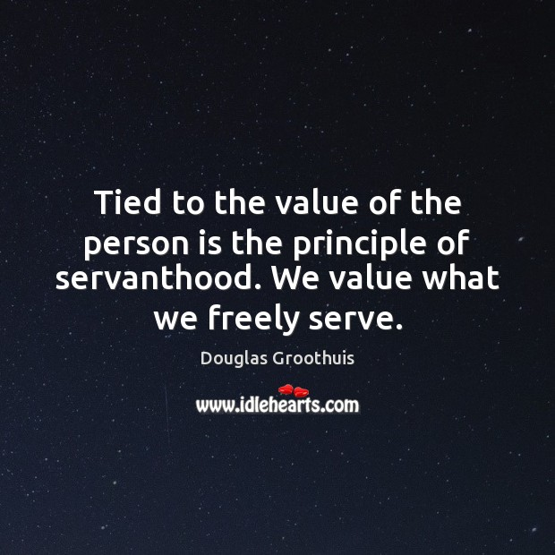 Tied to the value of the person is the principle of servanthood. Value Quotes Image