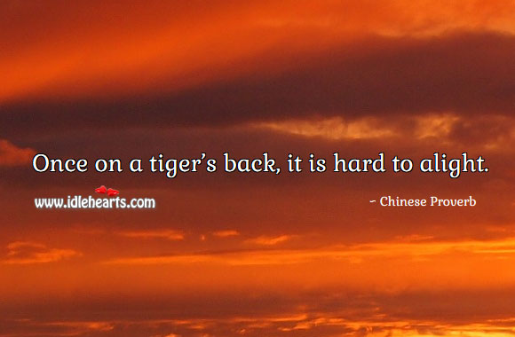 Image, Once on a tiger's back, it is hard to alight.
