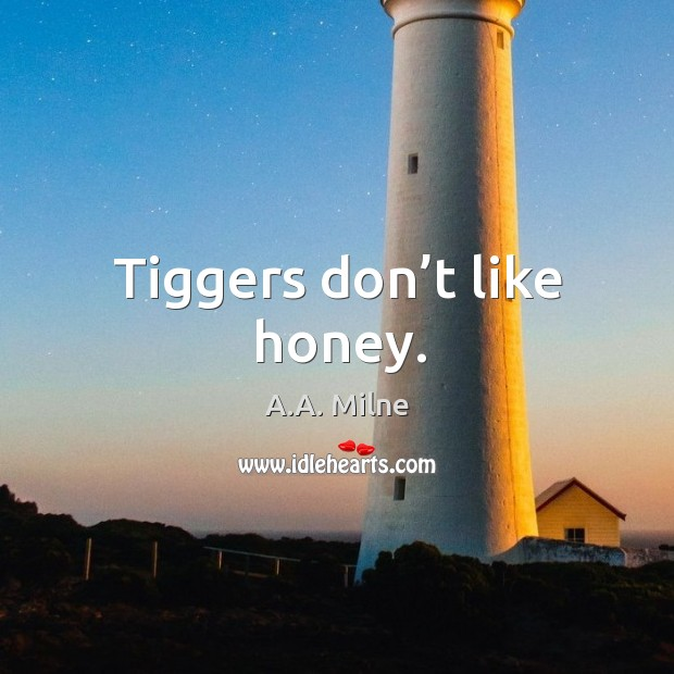 Tiggers don't like honey. Image