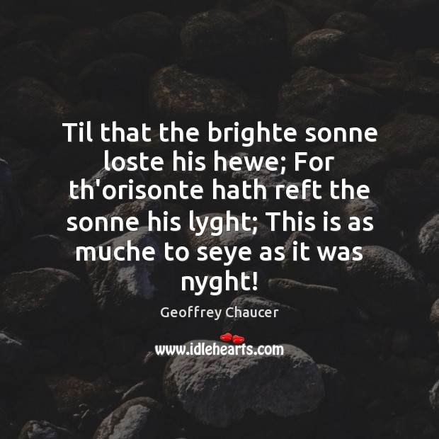Til that the brighte sonne loste his hewe; For th'orisonte hath reft Geoffrey Chaucer Picture Quote