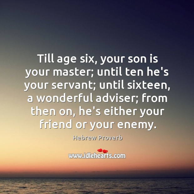 Till age six, your son is your master; until ten he's your servant Hebrew Proverbs Image
