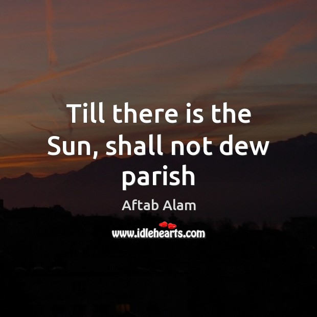 Image, Till there is the Sun, shall not dew parish