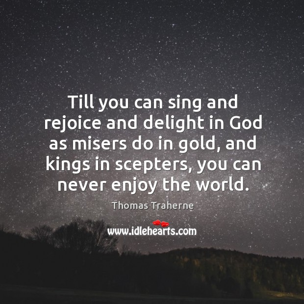 Till you can sing and rejoice and delight in God as misers Image
