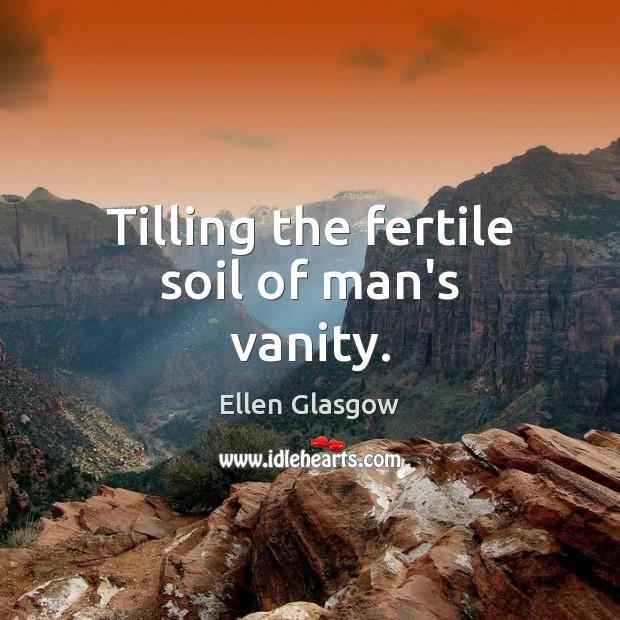 Tilling the fertile soil of man's vanity. Image