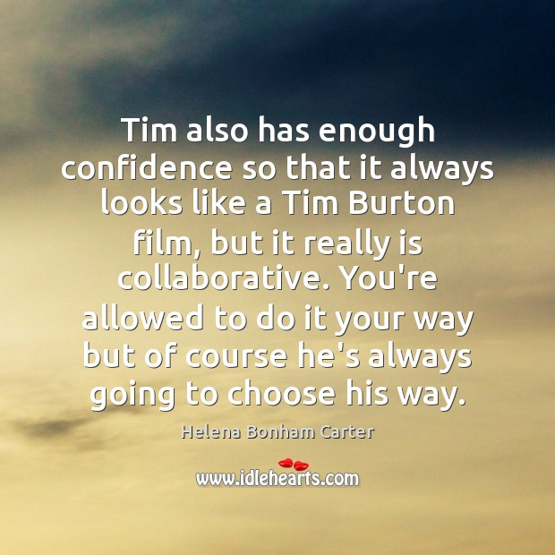 Image, Tim also has enough confidence so that it always looks like a
