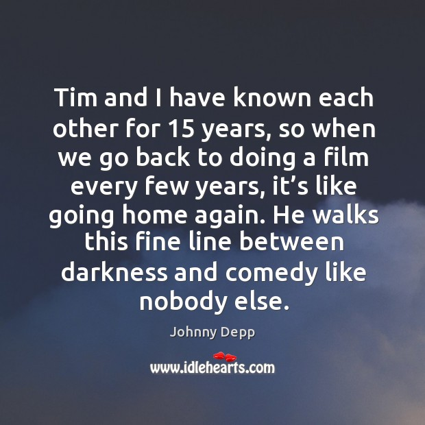 Image, Tim and I have known each other for 15 years, so when we go back to doing a
