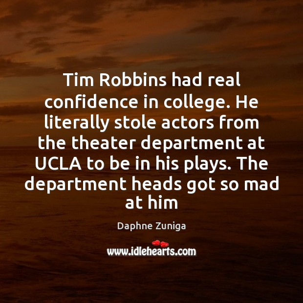 Tim Robbins had real confidence in college. He literally stole actors from Image