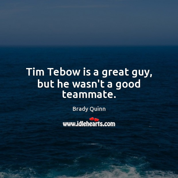 Image, Tim Tebow is a great guy, but he wasn't a good teammate.