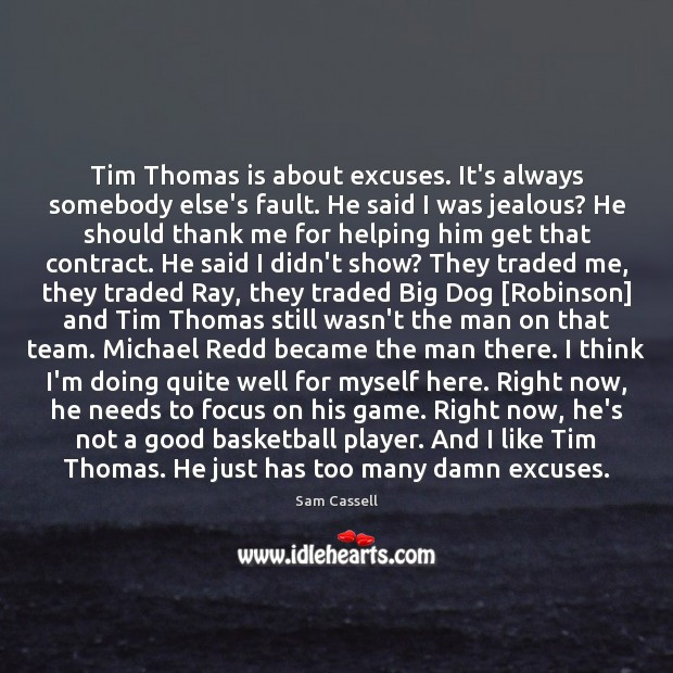 Image, Tim Thomas is about excuses. It's always somebody else's fault. He said