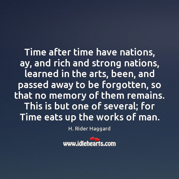 Time after time have nations, ay, and rich and strong nations, learned H. Rider Haggard Picture Quote