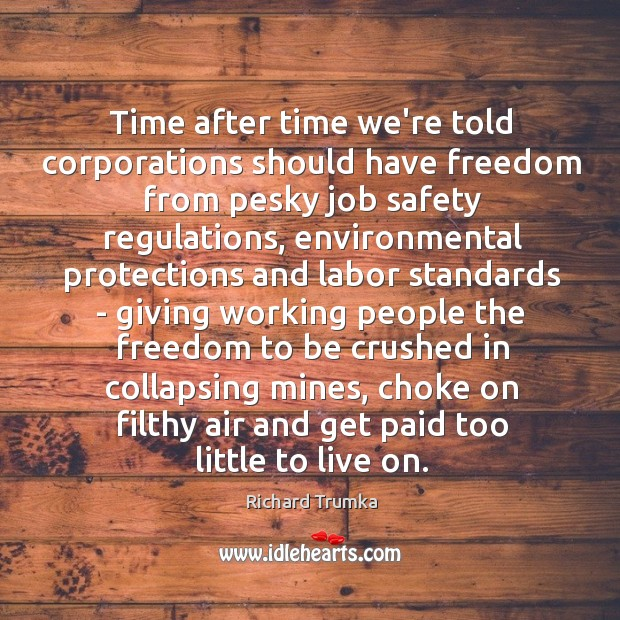 Time after time we're told corporations should have freedom from pesky job Richard Trumka Picture Quote