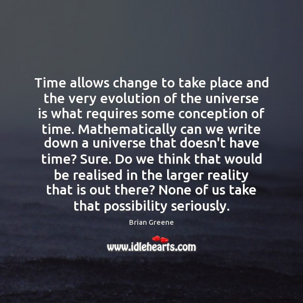 Time allows change to take place and the very evolution of the Image