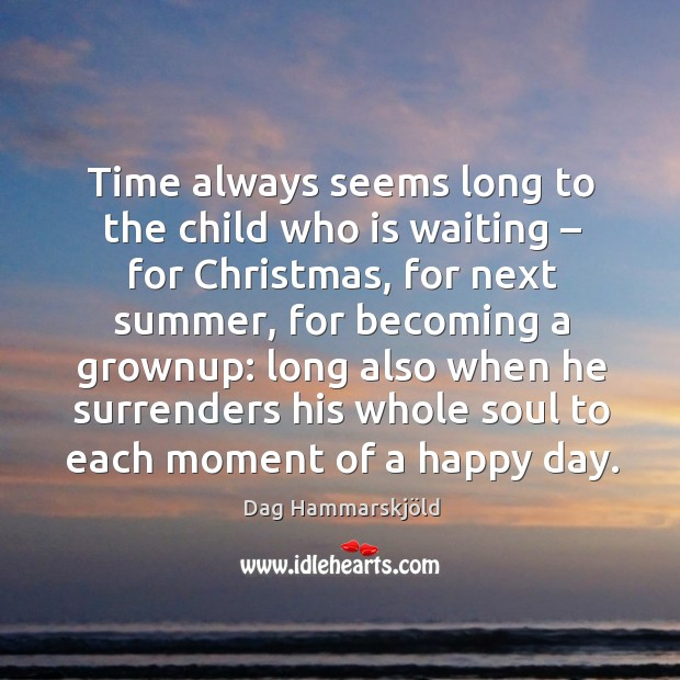 Time always seems long to the child who is waiting – for christmas, for next summer Image