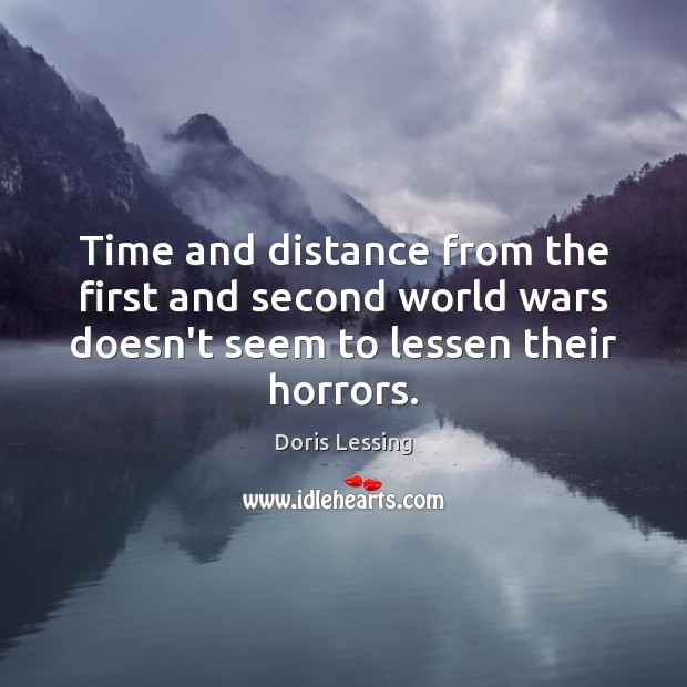 Time and distance from the first and second world wars doesn't seem Doris Lessing Picture Quote